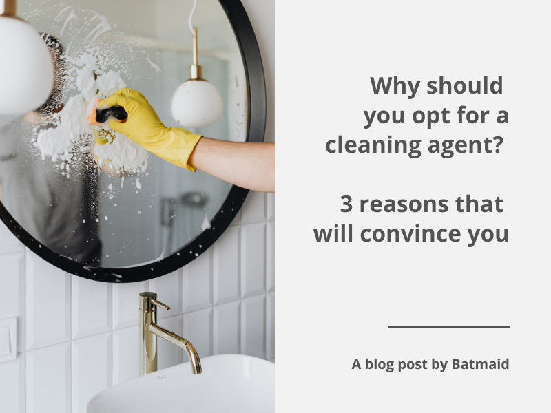 Why should you opt for a cleaning agent? 3 reasons that will convince you