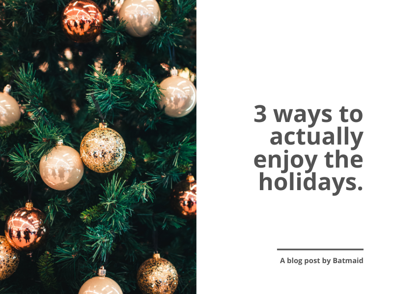 3 ways to actually enjoy the holidays