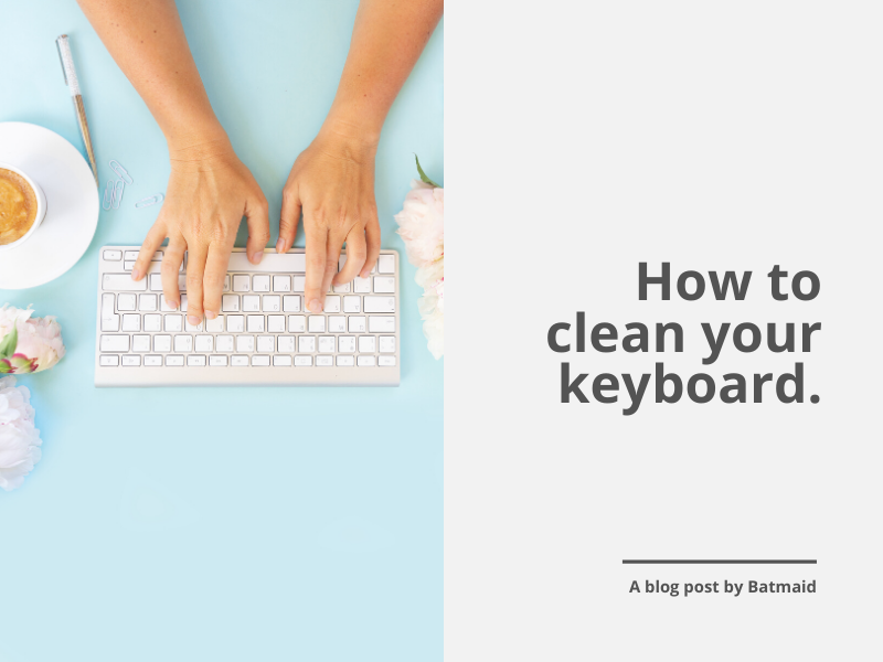 How to clean your keyboard quickly and easily